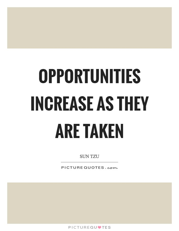 Opportunities increase as they are taken Picture Quote #1