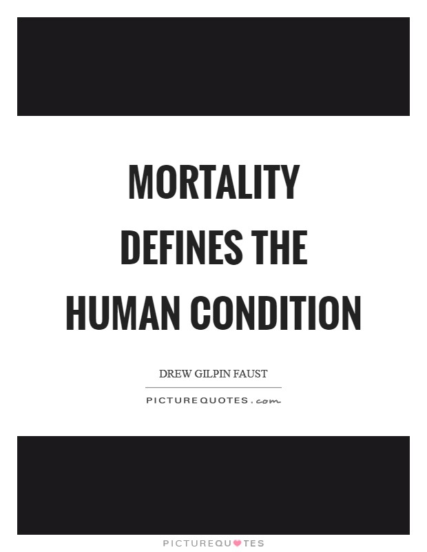Mortality defines the human condition Picture Quote #1
