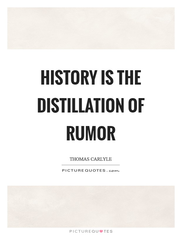 History is the distillation of rumor Picture Quote #1