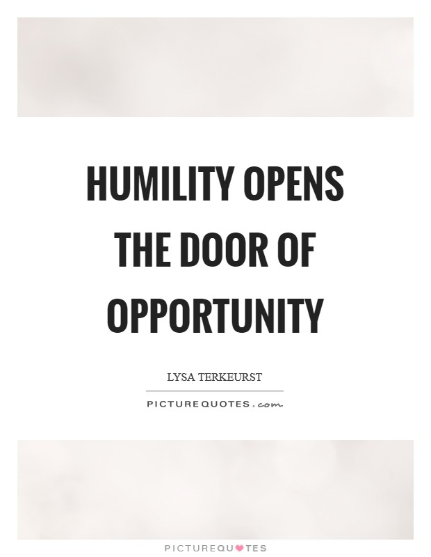 Humility opens the door of opportunity Picture Quote #1