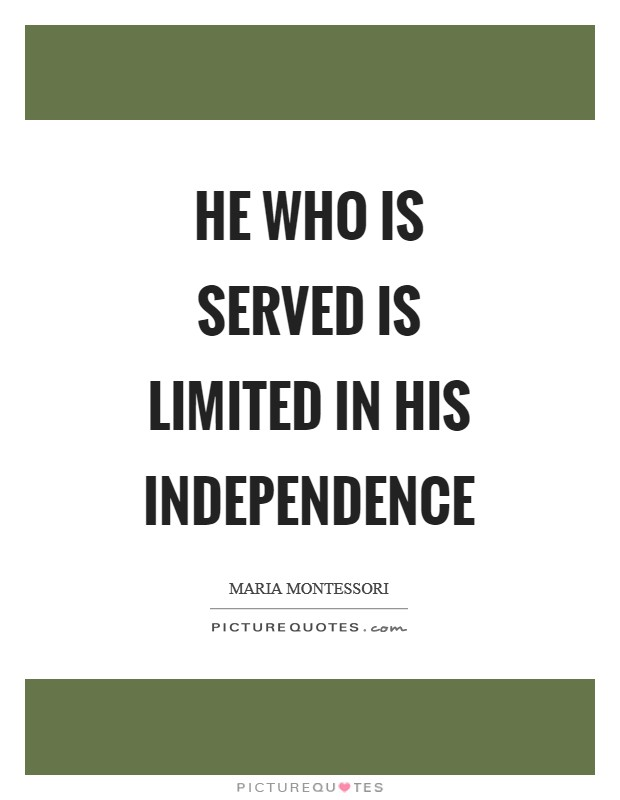 He who is served is limited in his independence Picture Quote #1