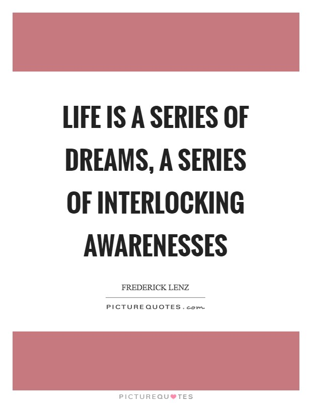 Life is a series of dreams, a series of interlocking awarenesses Picture Quote #1