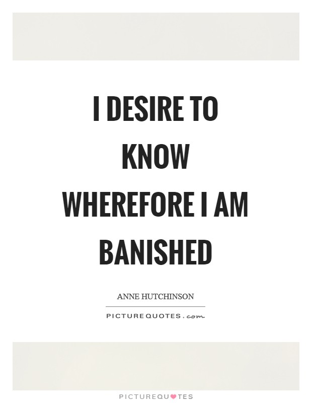 I desire to know wherefore I am banished Picture Quote #1