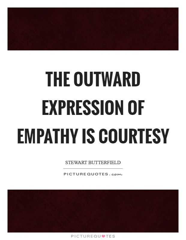 The outward expression of empathy is courtesy Picture Quote #1