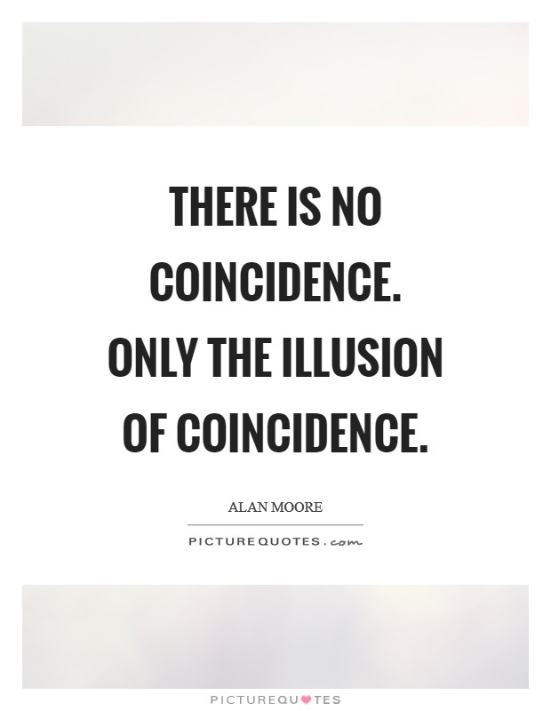 There is no coincidence. Only the illusion of coincidence Picture Quote #1
