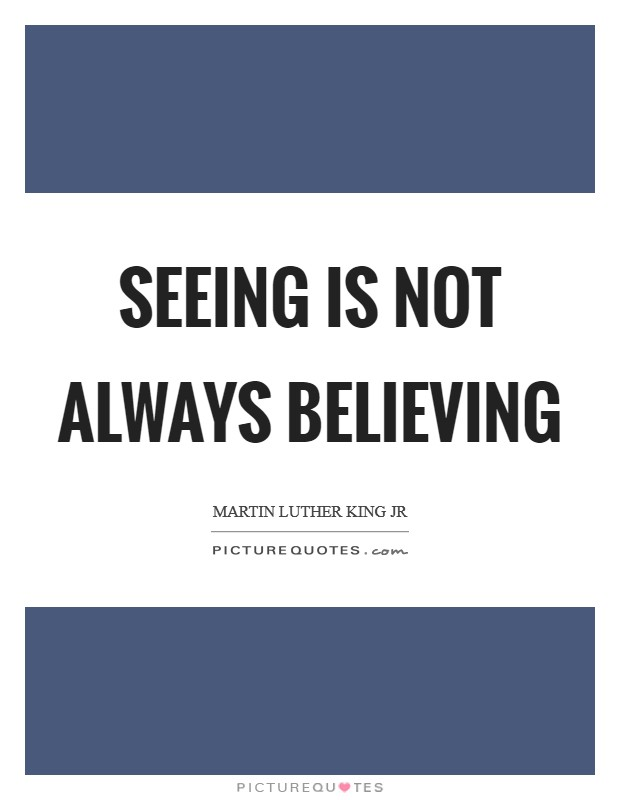 Seeing is not always believing Picture Quote #1