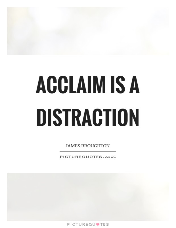 Acclaim is a distraction Picture Quote #1