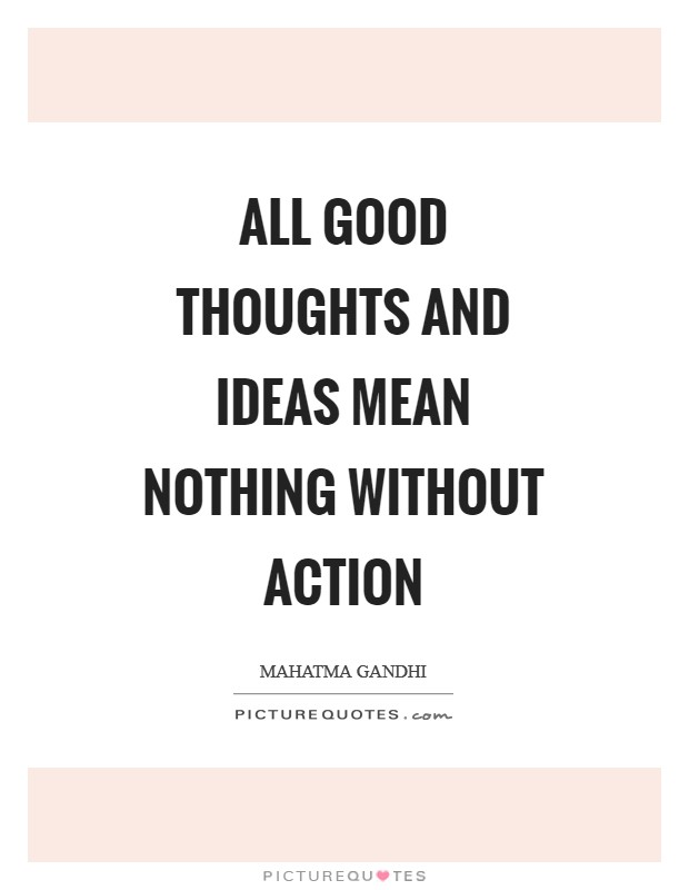 All good thoughts and ideas mean nothing without action Picture Quote #1