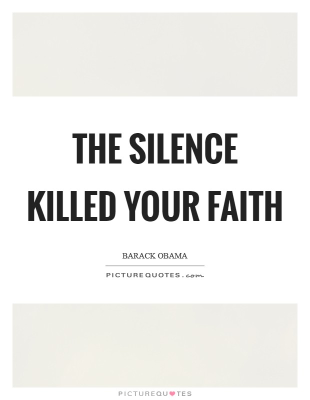 The silence killed your faith Picture Quote #1