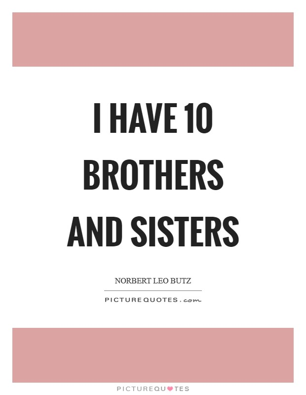 I have 10 brothers and sisters Picture Quote #1