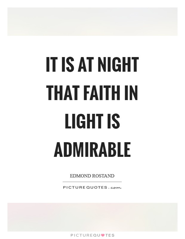 It is at night that faith in light is admirable Picture Quote #1