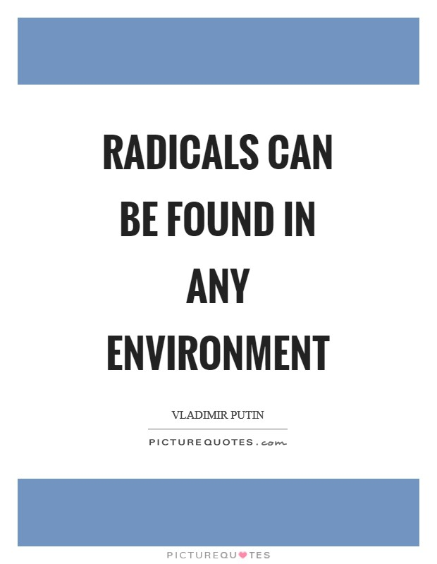 Radicals can be found in any environment Picture Quote #1