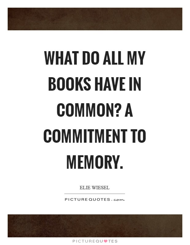What do all my books have in common? A commitment to memory Picture Quote #1