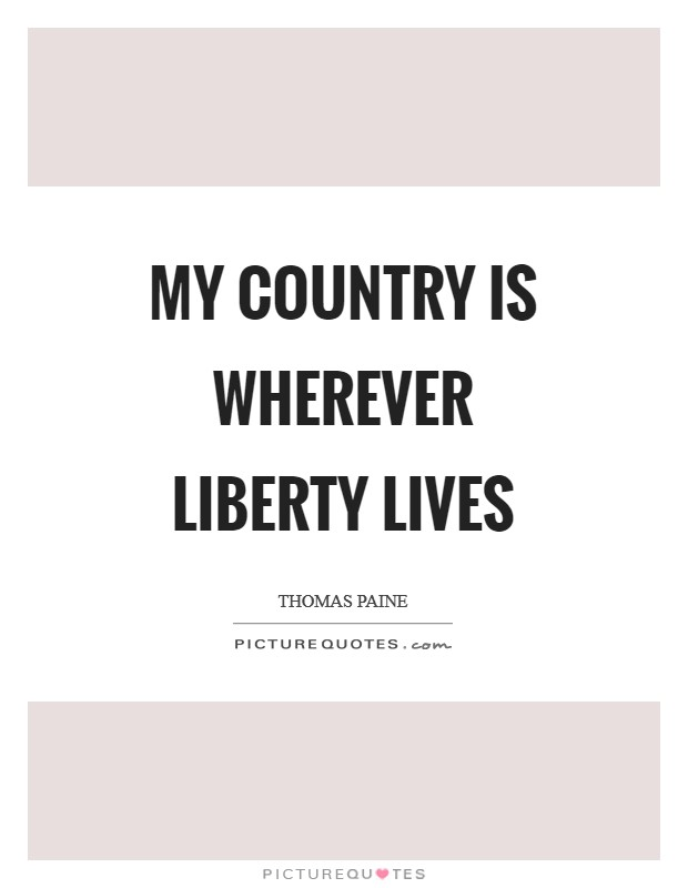 My country is wherever liberty lives Picture Quote #1