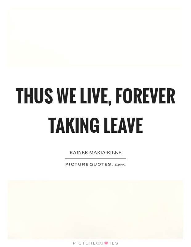 Thus we live, forever taking leave Picture Quote #1