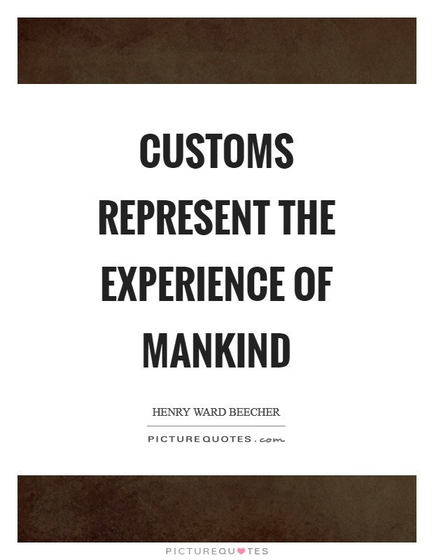 Customs represent the experience of mankind Picture Quote #1