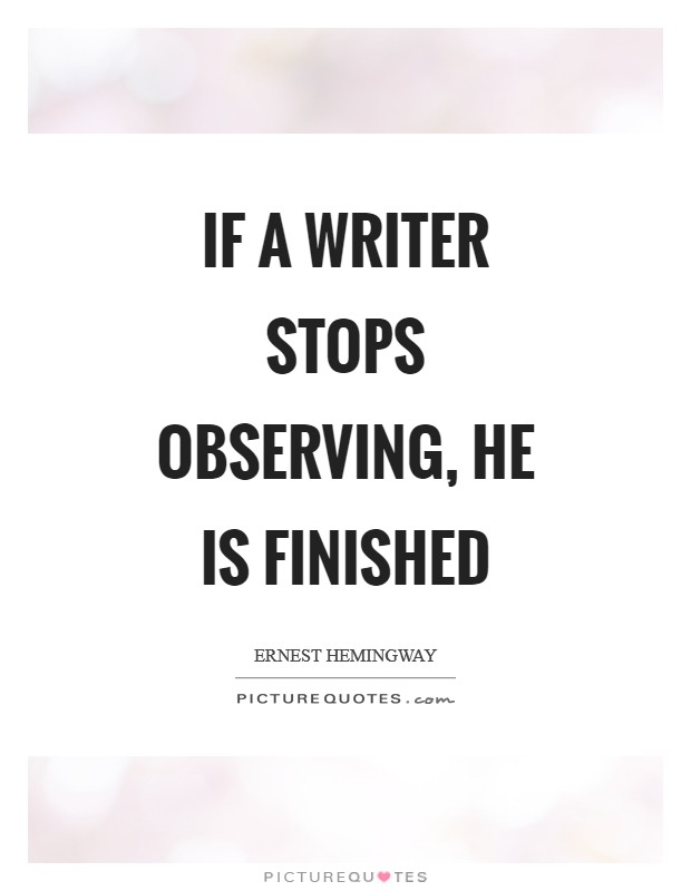 If a writer stops observing, he is finished Picture Quote #1
