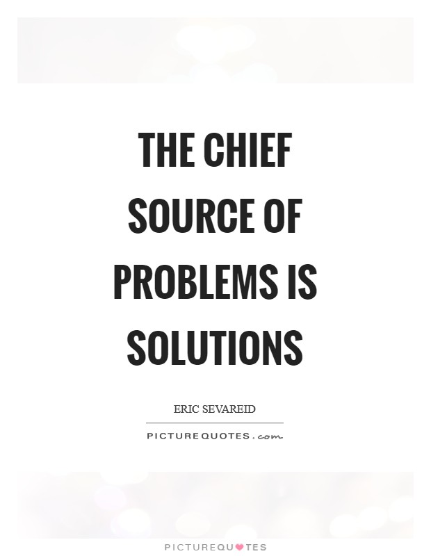 The chief source of problems is solutions Picture Quote #1