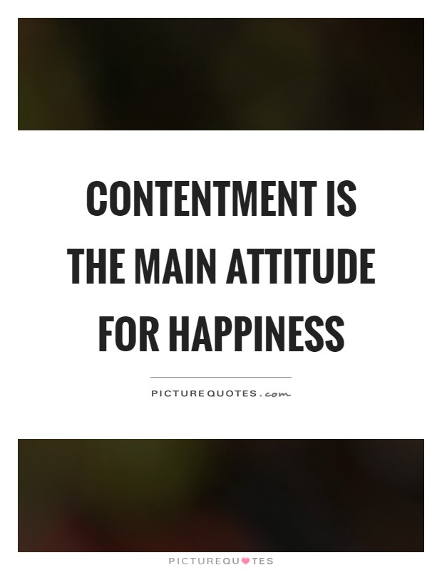 Contentment is the main attitude for happiness Picture Quote #1