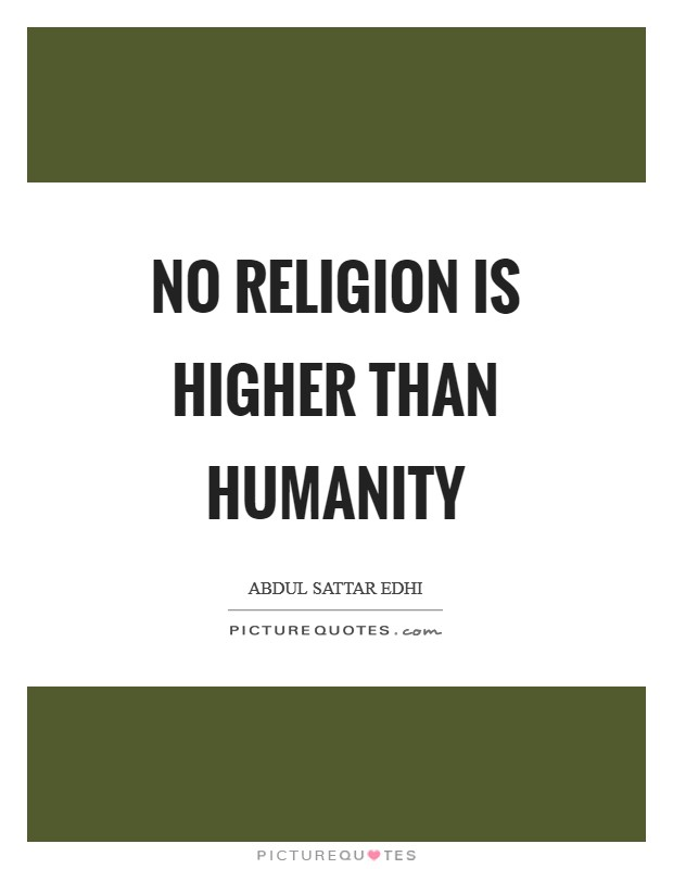 No religion is higher than humanity Picture Quote #1