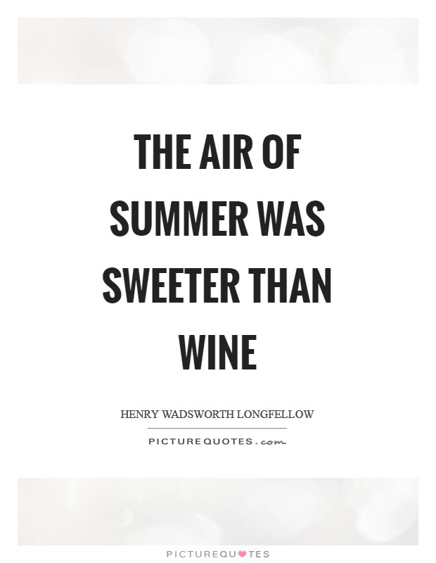 The air of summer was sweeter than wine Picture Quote #1