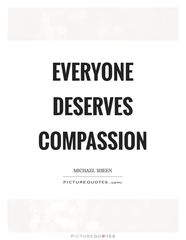 Everyone deserves compassion Picture Quote #1