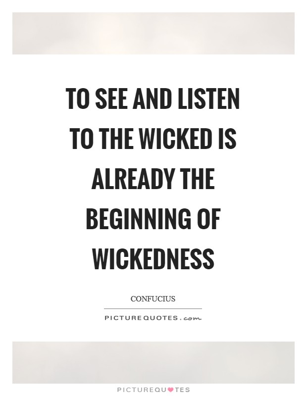 To see and listen to the wicked is already the beginning of wickedness Picture Quote #1