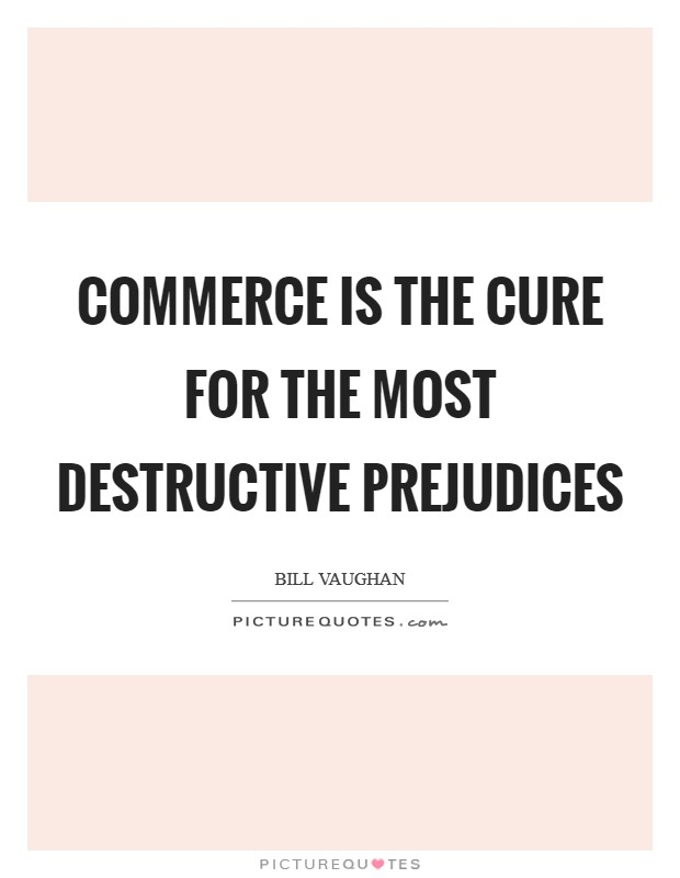 Commerce is the cure for the most destructive prejudices Picture Quote #1