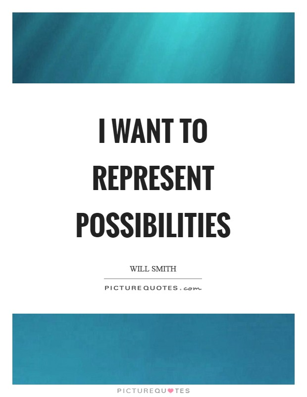 I want to represent possibilities Picture Quote #1