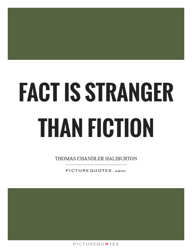 Fact is stranger than fiction Picture Quote #1