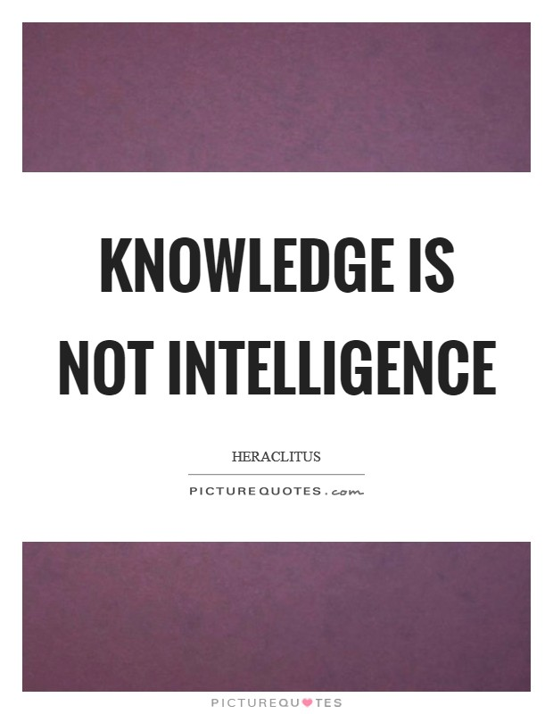 Knowledge is not intelligence Picture Quote #1
