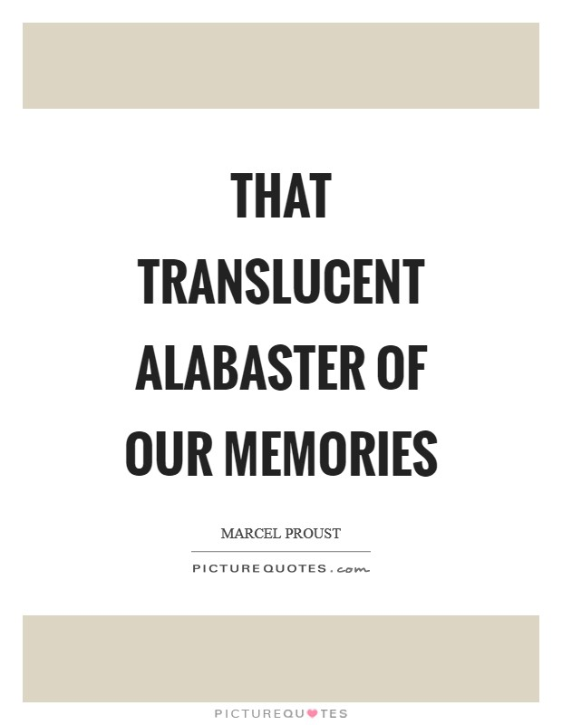 That translucent alabaster of our memories Picture Quote #1