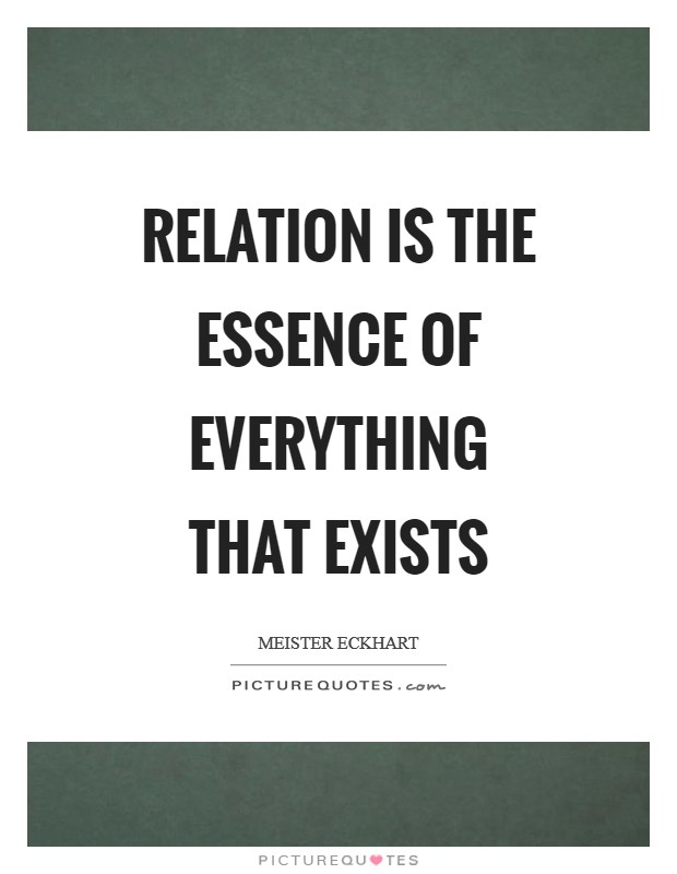 Relation is the essence of everything that exists Picture Quote #1