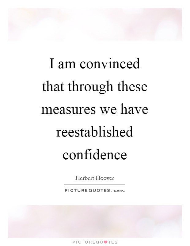 I am convinced that through these measures we have reestablished confidence Picture Quote #1