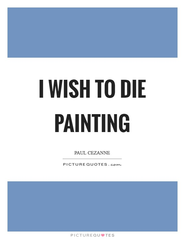 I wish to die painting Picture Quote #1