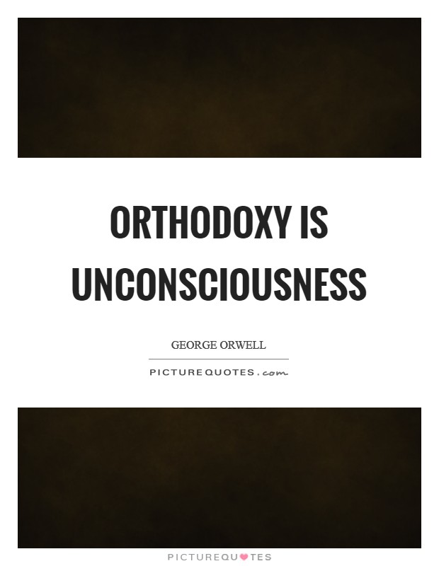 Orthodoxy is unconsciousness Picture Quote #1