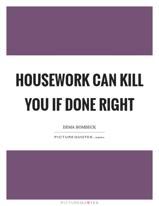 Housework can kill you if done right Picture Quote #1