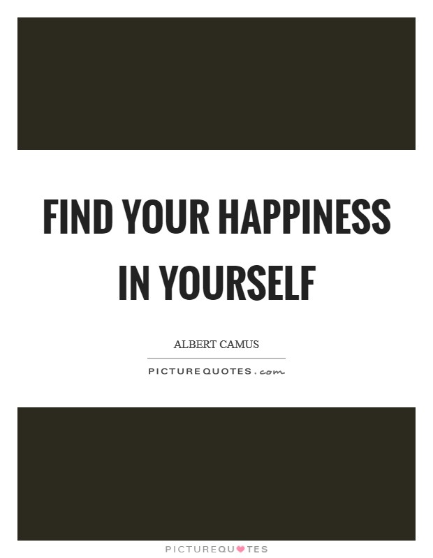 Find your happiness in yourself Picture Quote #1