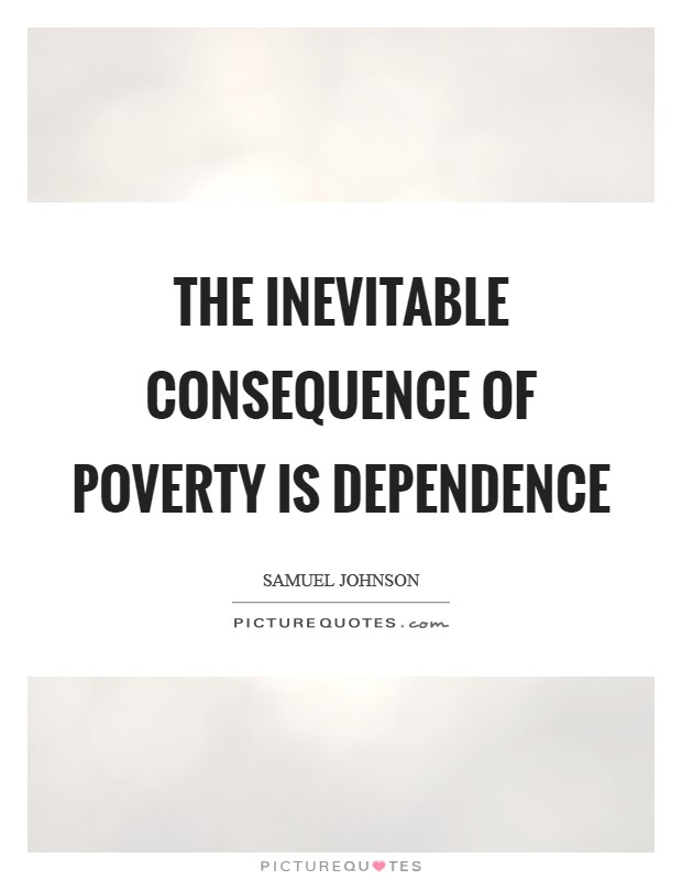 The inevitable consequence of poverty is dependence Picture Quote #1