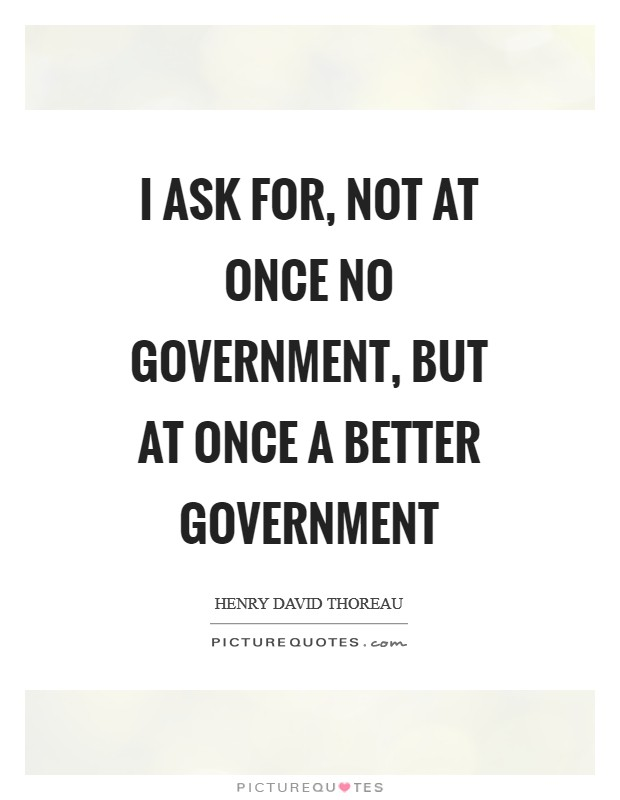 I ask for, not at once no government, but at once a better government Picture Quote #1