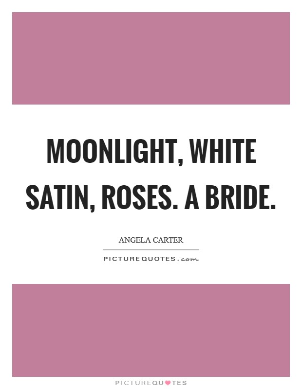 Moonlight, white satin, roses. A bride Picture Quote #1