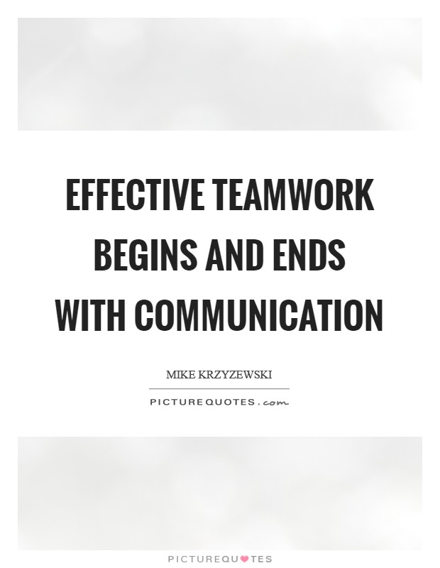 Effective teamwork begins and ends with communication Picture Quote #1