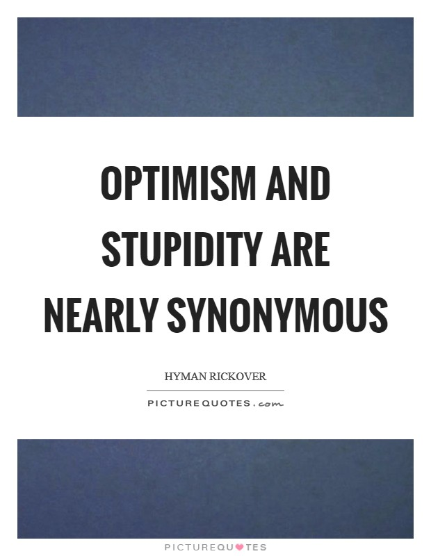 Optimism and stupidity are nearly synonymous Picture Quote #1