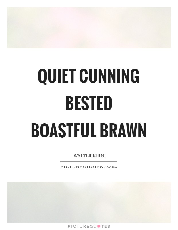 Quiet cunning bested boastful brawn Picture Quote #1