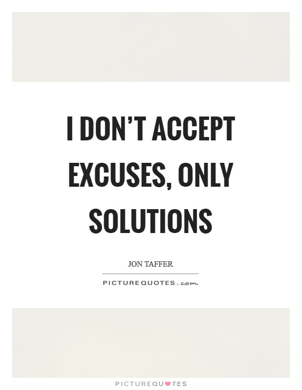 I don't accept excuses, only solutions Picture Quote #1