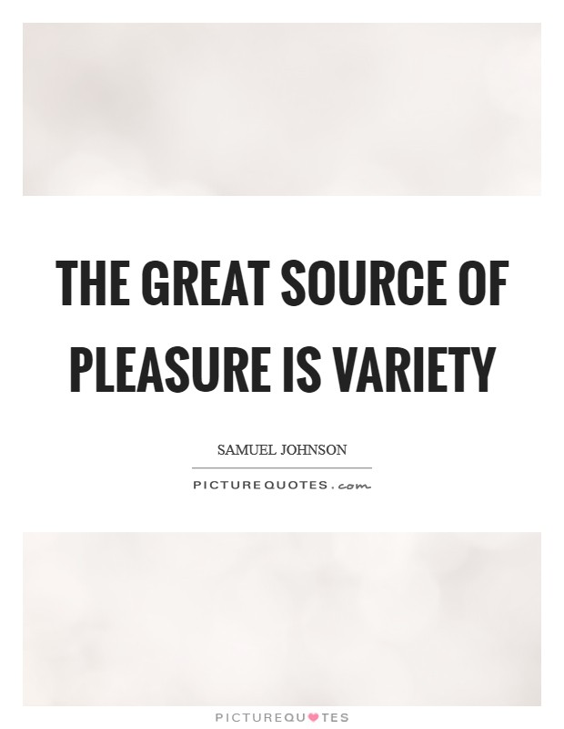 The great source of pleasure is variety Picture Quote #1