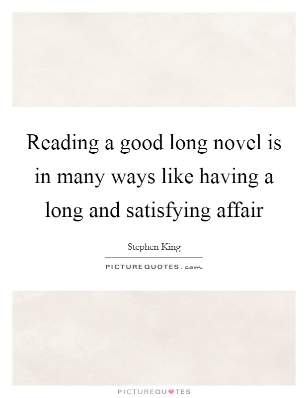 Reading a good long novel is in many ways like having a long and satisfying affair Picture Quote #1