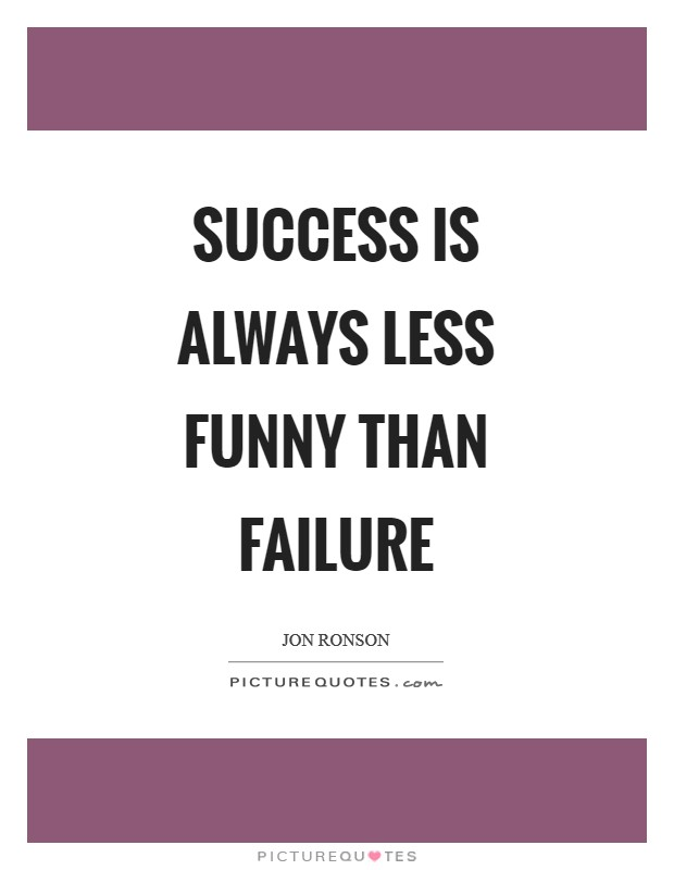 Success is always less funny than failure Picture Quote #1