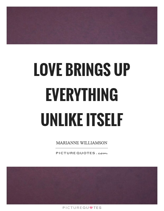 Love brings up everything unlike itself Picture Quote #1