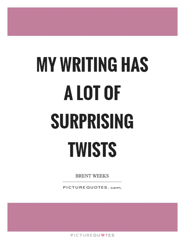 My writing has a lot of surprising twists Picture Quote #1